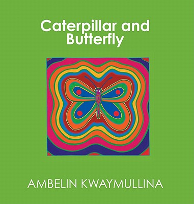 Caterpillar and Butterfly By Kwaymullina, Ambelin